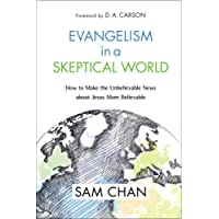 Evangelism In A Skeptical World: How To Make The Unbelievable News AboutJesus More Believable