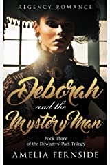 Regency Romance: Deborah and the Mystery Man: Book Three of The Dowagers' Pact Trilogy Kindle Edition