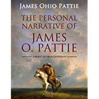 The Personal Narrative of James O. Pattie Of Kentucky (English Edition)