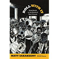 Roll With It: Brass Bands in the Streets of New Orleans (Refiguring American Music) book cover