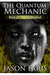 Rise of The Embodied: The Quantum Mechanic Series Book 2 Kindle Edition