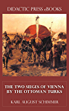 The Two Sieges of Vienna by the Ottoman Turks (Illustrated)