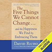 The Five Things We Cannot Change.: And the Happiness We Find by Embracing Them