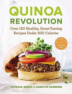 Quinoa Revolution: Over 150 Healthy Great-tasting Recipes Under 500 Calories