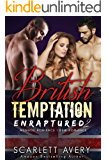 British Temptation Part 2—Enraptured: Ménage Romance (British Romance Series)