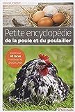 Petite encyclopédie de la poule et du poulailler : Connaître, construire, aménager, élever