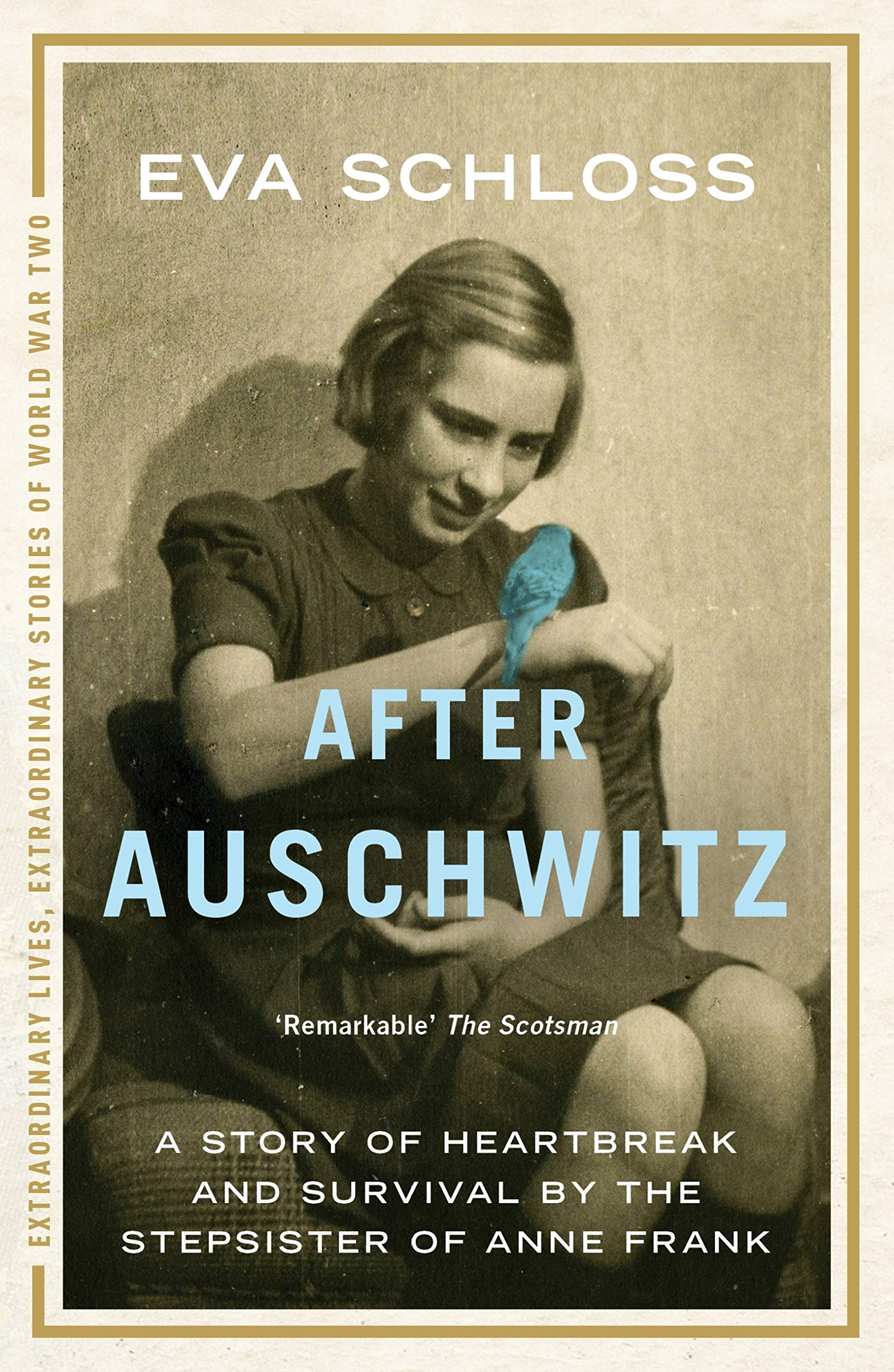 After Auschwitz  A Story Of Heartbreak And Survival By The Stepsister Of Anne Frank  Extraordinary Lives Extraordinary Stories Of World War Two Book 1   English Edition