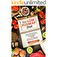 The Low-Fodmap Diet: A Step by Step Guide to Soothe your gut, Improve Digestion and Get a Flat Stomach. 70 Healthy and Delicious Recipes for IBS Relief included.