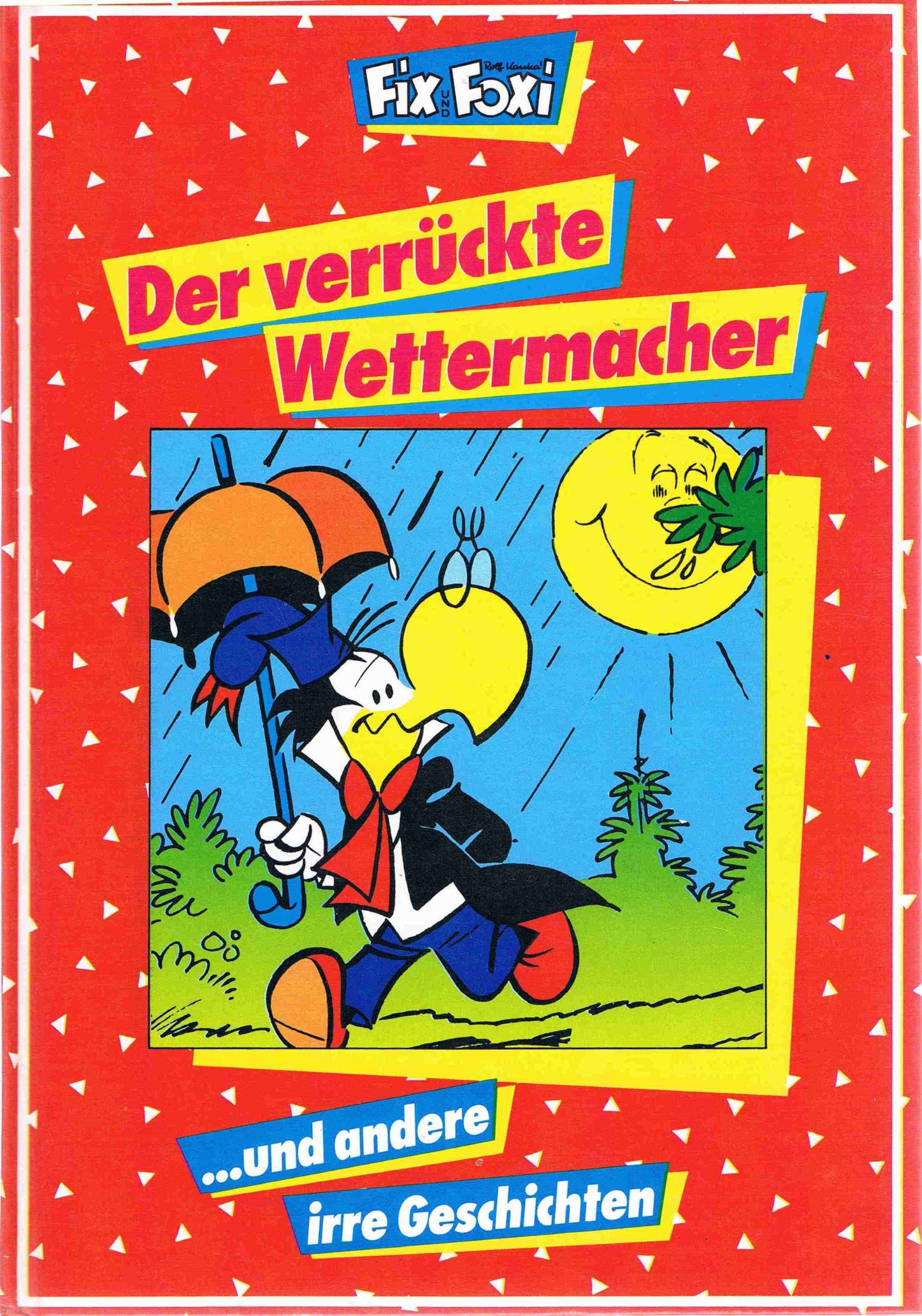 Fix und Foxi. Der verrückte Wettermacher und andere irre Geschichten Gebundenes Buch – September 1994 Rolf Kauka Pabel-Moewig Verlag Kg 381181611X MAK_MNT_9783811816114