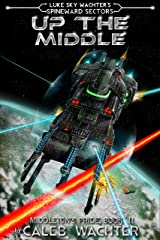 Up The Middle (Spineward Sectors- Middleton's Pride Book 2) Kindle Edition
