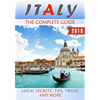 Italy: The Complete Guide (2018) - Local Secrets, Tips, Tricks and More (English Edition)