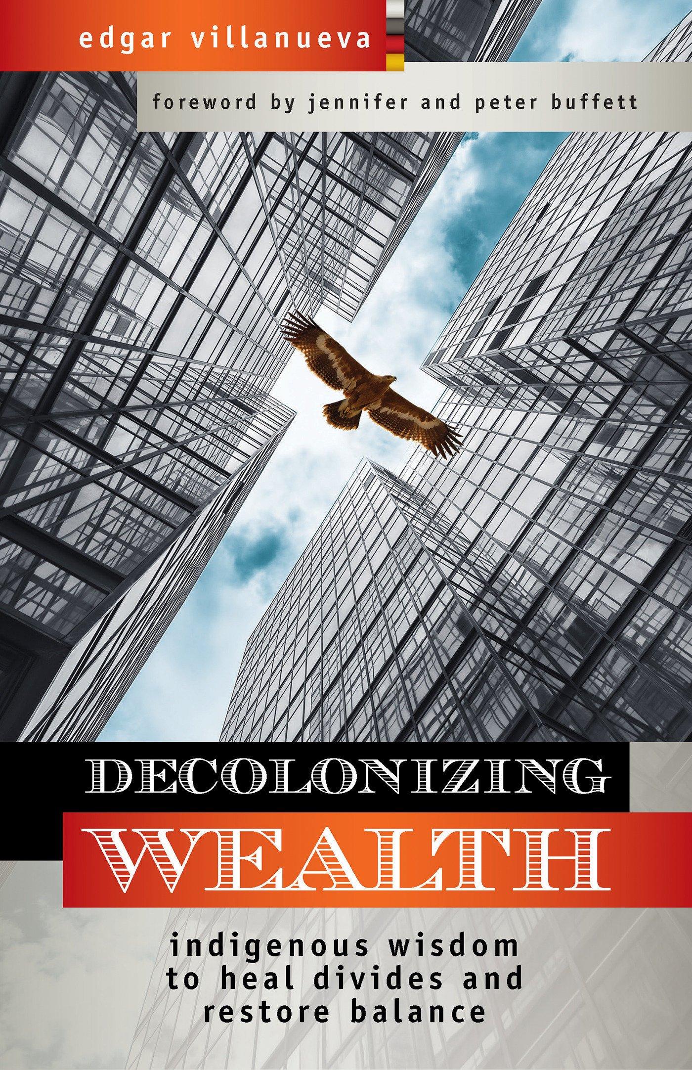 Decolonizing Wealth Indigenous Wisdom To Heal Divides And Restore Balance Villanueva Edgar Buffett Jennifer Buffett Peter Fremdsprachige Bücher