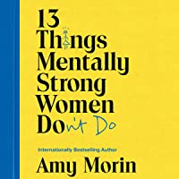 13 Things Mentally Strong Women Don't Do: Own Your Power, Channel Your Confidence, and Find Your Authentic Voice
