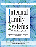 Internal Family Systems Skills Training Manual: Trauma-Informed Treatment for Anxiety, Depression, PTSD & Substance Abuse
