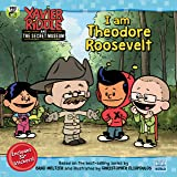 I Am Theodore Roosevelt (Xavier Riddle and the Secret Museum)