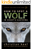 How to Spot a Wolf in Sheep's Clothing: Vetting Christian Relationships (Straight Talk Bible Study Book 2)