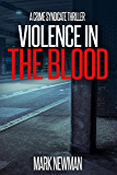 Violence in the Blood: A British Crime Thriller (Crime Syndicate Book1)