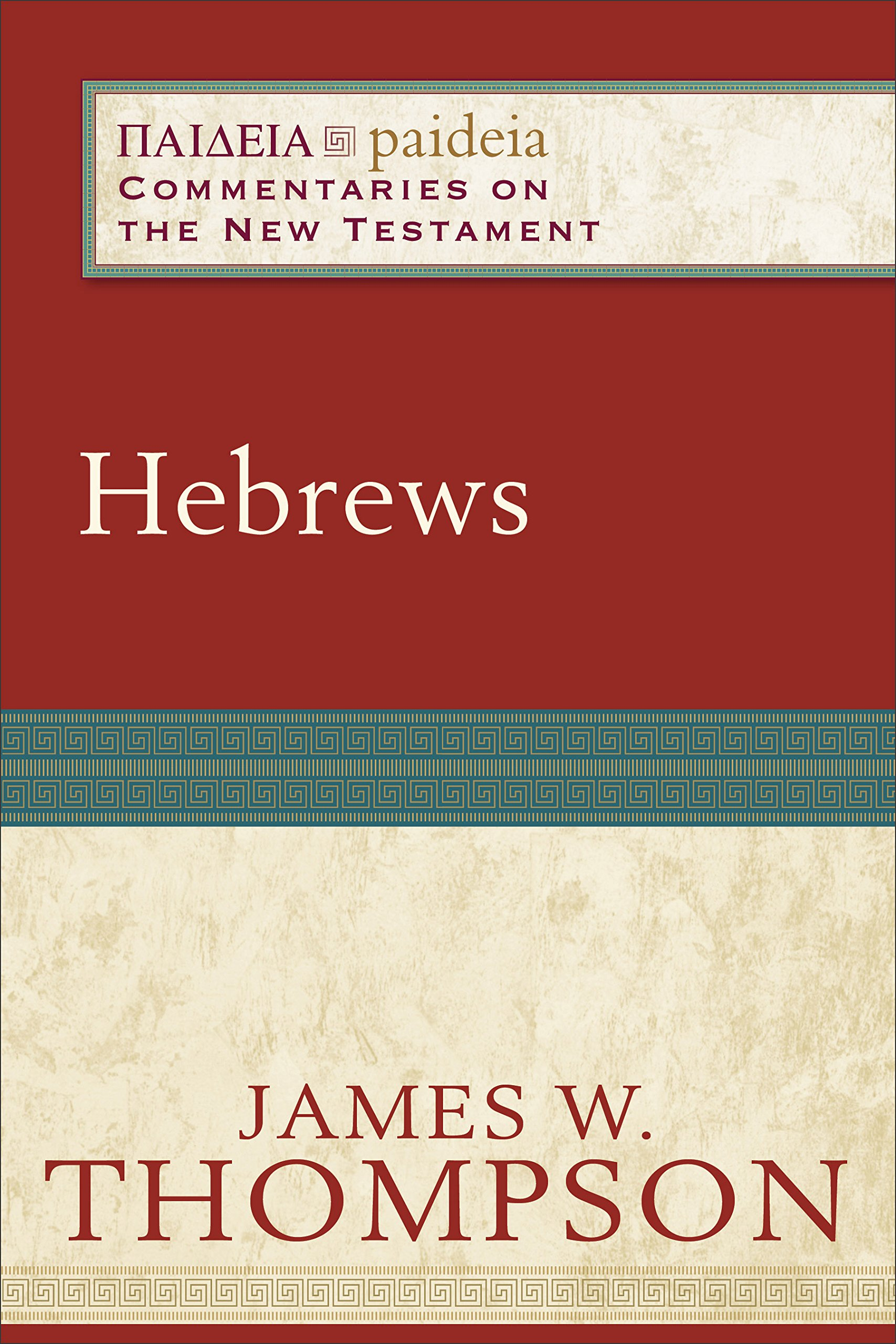 Hebrews (Paideia: Commentaries on the New Testament): James W. Thompson,  Mikeal Parsons, Charles Talbert: 9780801031915: Amazon.com: Books