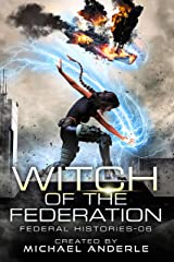 Witch Of The Federation VI (Federal Histories Book 6) Kindle Edition