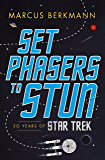 Set Phasers to Stun: 50 Years of Star Trek (English Edition)