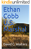 Ethan Cobb U.S. Marshal: The First Two Stories