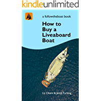 How to buy a Liveaboard Boat: A guide to help you choose your perfect boat (Sailing How To With Followtheboat Book 2) (English Edition)