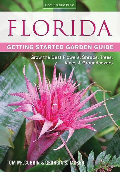 Florida Getting Started Garden Guide Grow The Best Flowers Shrubs Trees Vines Groundcovers Garden Guides Maccubbin Tom Tasker Georgia 0789172004091 Amazon Com Books