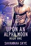 Upon an Alpha Moon 1: A Steamy Reverse Harem Paranormal Romance (Blood Magic)