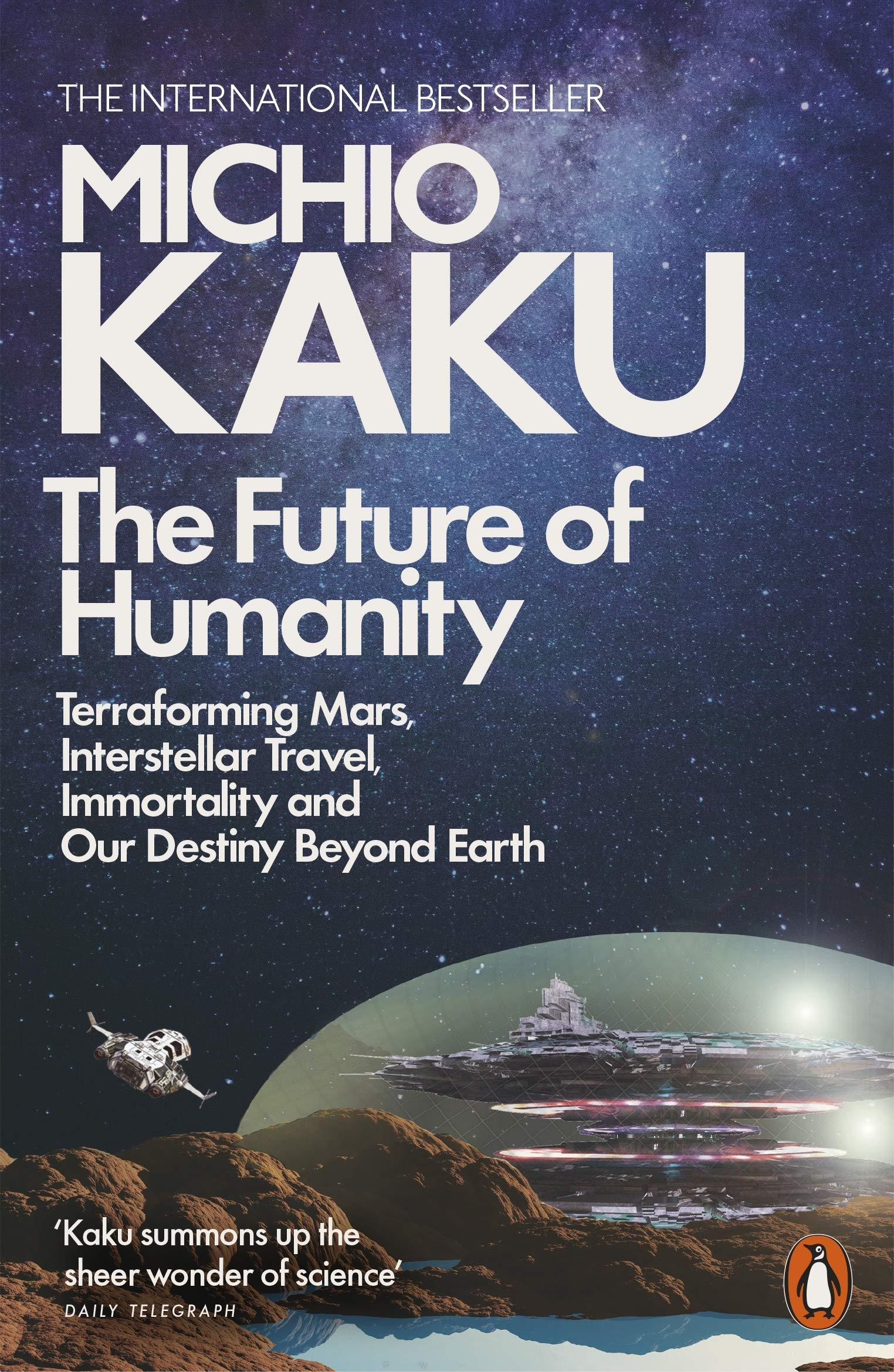 The Future Of Humanity  Terraforming Mars Interstellar Travel Immortality And Our Destiny Beyond