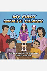 My First Skate Class: 5 Minute Story of Skating Lessons. Learn to Skate from New Superhero, Skate Woman! Discover Secret Tools to Skate Cool! Plus, Quick ... Wheel? (My First Skate Books Book 3) Kindle Edition