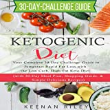 Ketogenic Diet: Your Complete 30-Day Challenge Guide to Jumpstart Rapid Fat Loss with the Low Carb, High Fat Keto Diet