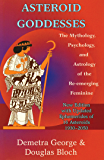 Asteroid Goddesses: The Mythology, Psychology, and Astrology of the Re-Emerging Feminine