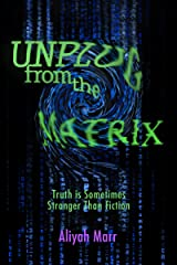 Unplug From the Matrix: Truth is Sometimes Stranger Than Fiction Kindle Edition