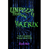 Unplug From the Matrix: Truth is Sometimes Stranger Than Fiction