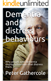 Dementia and distress behaviours: Why people with dementia display behaviours that causes them distress (0001)