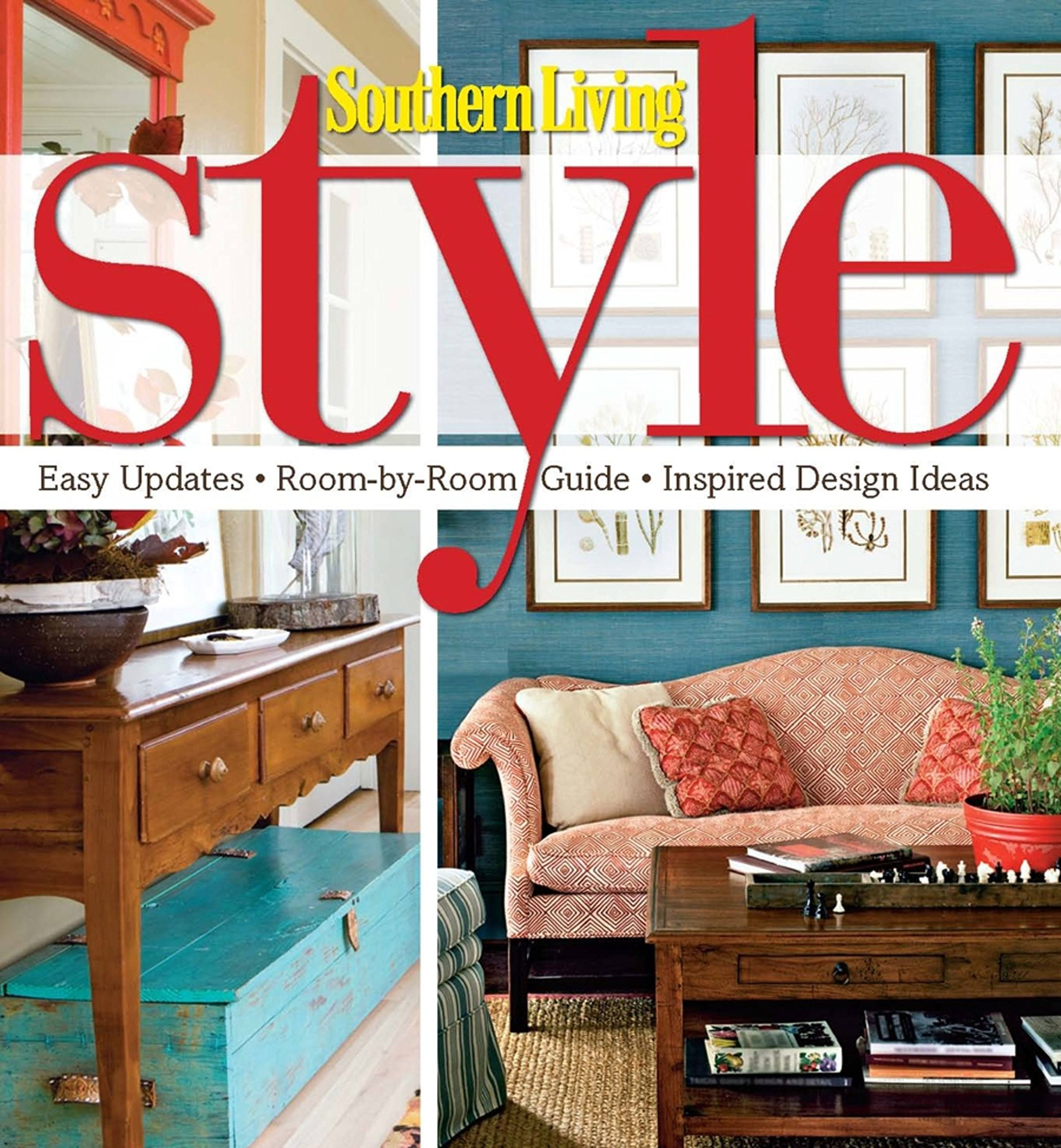 Southern Living Style: Easy Updates * Room By Room Guide * Inspired Design  Ideas (Southern Living (Hardcover Oxmoor)): Editors Of Southern Living  Magazine: ...