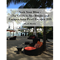 Seek Your Bliss  - The Guide to Spa Breaks and Escapes from Pearl Escapes 2015 (English Edition)