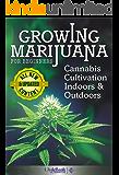 Growing Marijuana: For Beginners - Cannabis Cultivation Indoors and Outdoors (Growing Marijuana, Cannabis Cultivation) (English Edition)