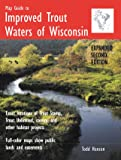 Map Guide to Improved Trout Waters of Wisconsin, Expanded Second Edition