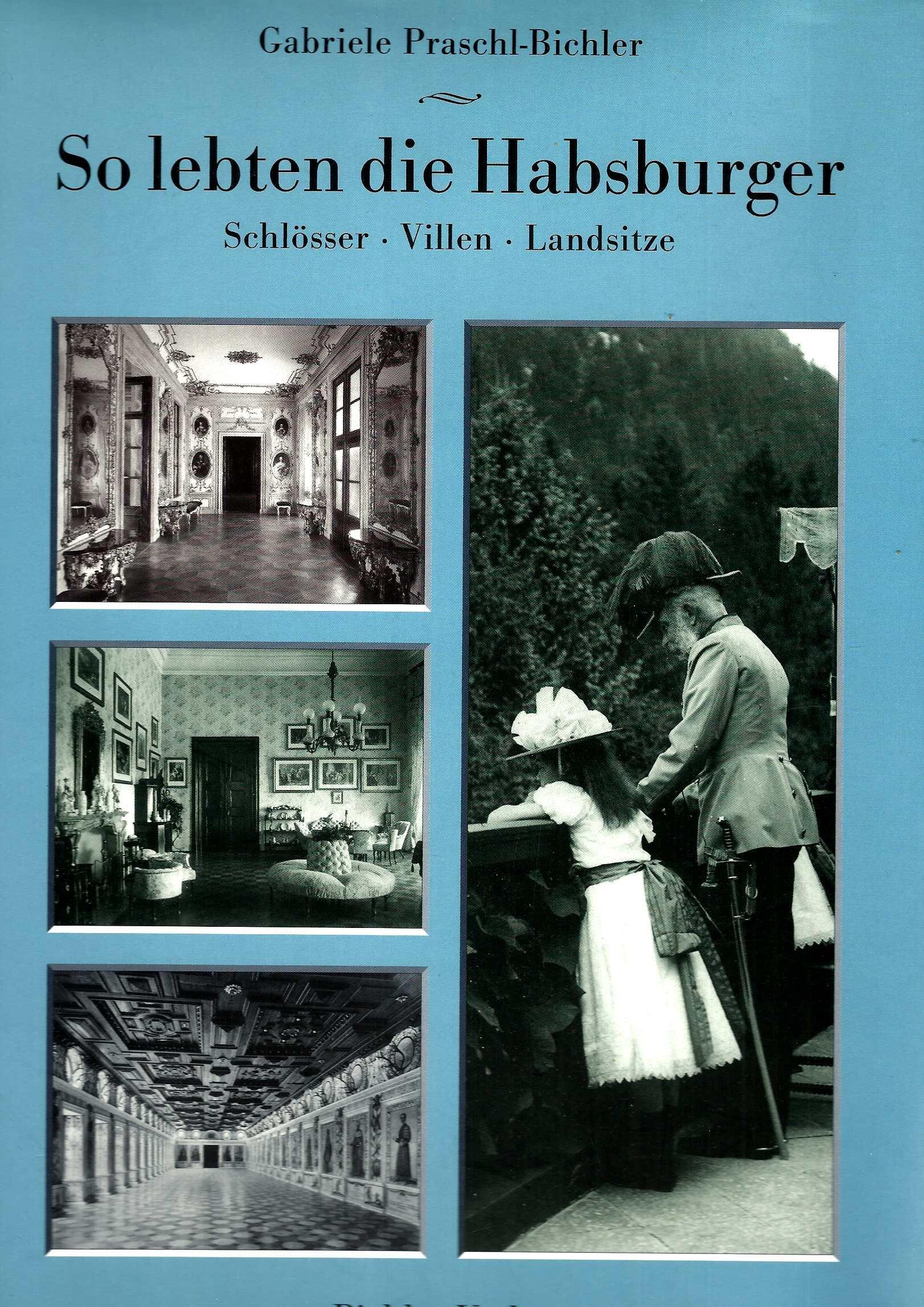 So lebten die Habsburger. Schlösser - Villen - Landsitze