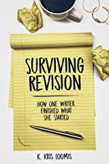 Surviving Revision: How One Writer Finished What She Started Kindle Edition