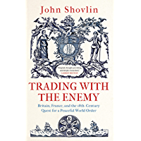 Trading with the Enemy: Britain, France, and the 18th-Century Quest for a Peaceful World Order (English Edition)