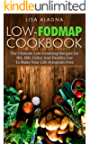 Low-FODMAP Cookbook: The Ultimate Low-Foodmap Recipes for IBS, IBD, Celiac And Healthy Gut To Make Your Life Symptom-Free