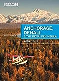 Moon Anchorage, Denali & the Kenai Peninsula (Travel Guide)