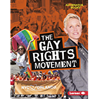 The Gay Rights Movement (Movements That Matter (Alternator Books ® ))