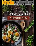 Low Carb Abendessen: Herzhafte Wohlfühlgerichte für jeden Abend