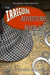 The Irregular Adventures of Sherlock Holmes Kindle Edition