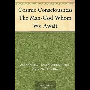 Cosmic Consciousness The Man-God Whom We Await