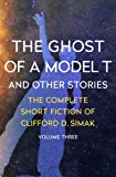 The Ghost of a Model T: And Other Stories (The Complete Short Fiction of Clifford D. Simak)