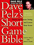 Dave Pelz's Short Game Bible Pb: Master the Finesse Swing and Lower Your Score